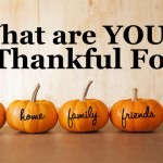 Thanksgiving - What Are You Thankful For?